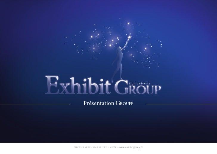 Présentation Groupe     NICE - PARIS - MARSEILLE - METZ • w w w.exhibit g roup.f r