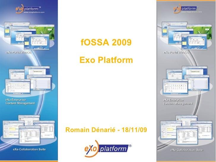 fOSSA 2009         Exo Platform         Romain Dénarié - 18/11/09    1
