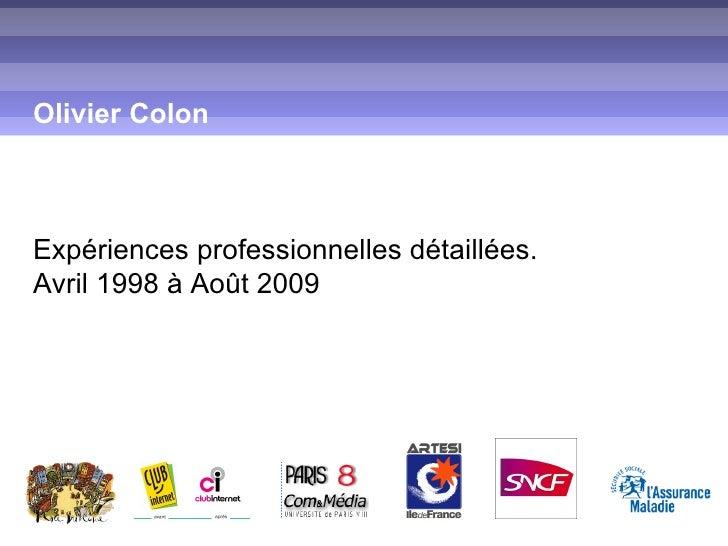 Olivier Colon Expériences professionnelles détaillées. Avril 1998 à Août 2009