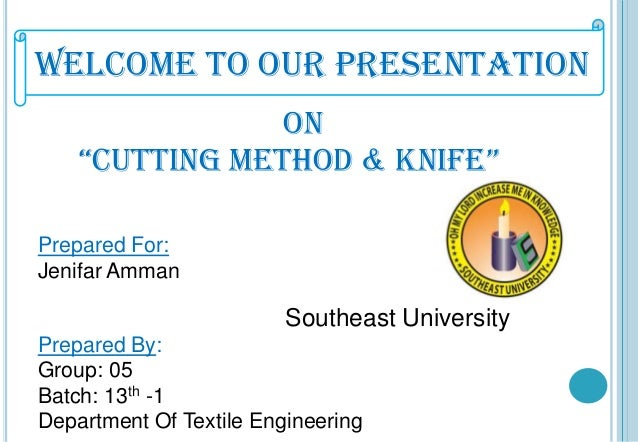 """Welcome To Our Presentation On """"Cutting method & knife"""" Prepared For: Jenifar Amman  Southeast University Prepared By: Gro..."""