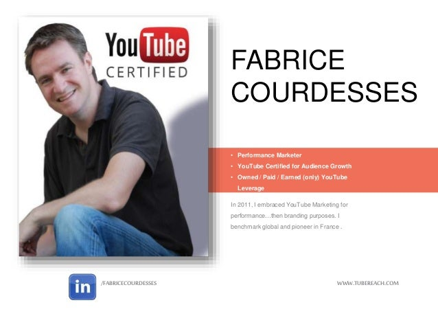 FABRICE COURDESSES In 2011, I embraced YouTube Marketing for performance…then branding purposes. I benchmark global and pi...