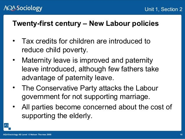 10AQA Sociology AS Level © Nelson Thornes 2008 Unit 1, Section 2 Twenty-first century – New Labour policies • Tax credits ...