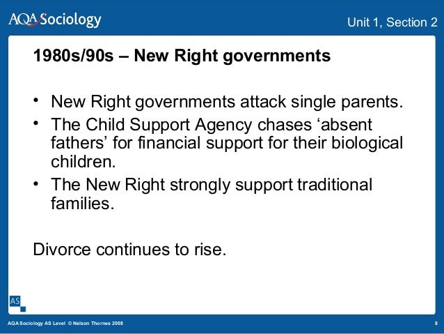 8AQA Sociology AS Level © Nelson Thornes 2008 Unit 1, Section 2 1980s/90s – New Right governments • New Right governments ...