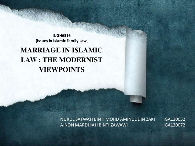 IUGH6316 (Issues In Islamic Family Law )  MARRIAGE IN ISLAMIC LAW : THE MODERNIST VIEWPOINTS  NURUL SAFWAH BINTI MOHD AMIN...