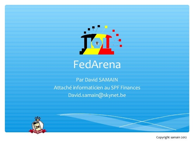 FedArena          Par David SAMAINAttaché informaticien au SPF Finances      David.samain@skynet.be                       ...