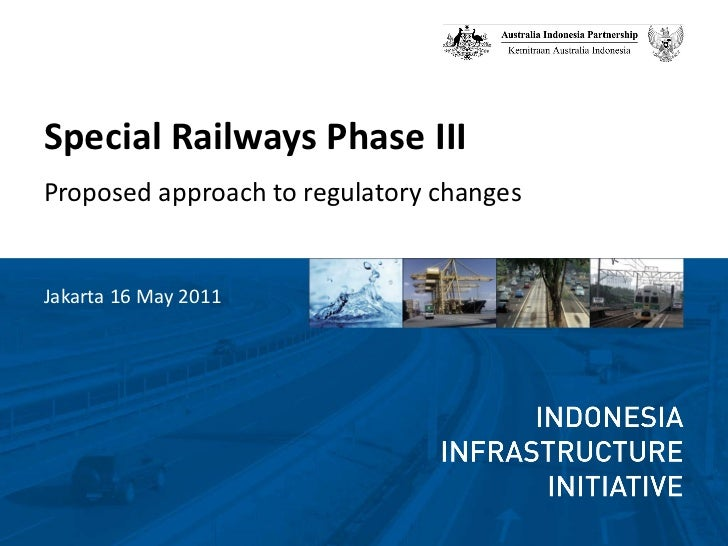 <ul><li>Special Railways Phase III  </li></ul><ul><li>Proposed approach to regulatory changes </li></ul><ul><li>Jakarta 16...