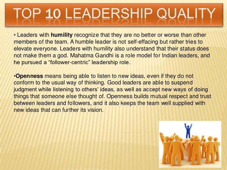 "qualities of a leadership essay Essay on leadership: meaning, nature and importance of leadership ""leadership is the quality of behavior of individuals whereby they guide people or their activities in organising efforts"" — chester i barnard ""leadership is the ability of a superior to induce subordinates to work with."
