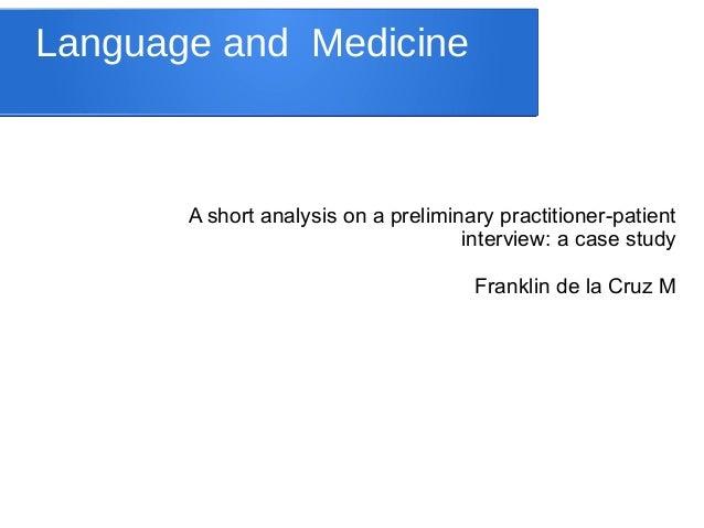 Language and Medicine A short analysis on a preliminary practitioner-patient interview: a case study Franklin de la Cruz M