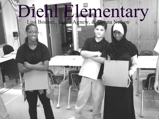 Diehl ElementaryLisa Bodner, Liana Agnew, & Donna Nelson