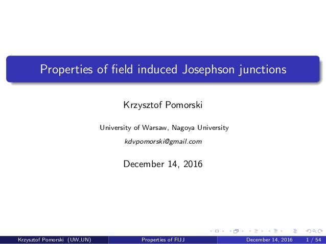 Properties of field induced Josephson junctions Krzysztof Pomorski University of Warsaw, Nagoya University kdvpomorski@gmai...