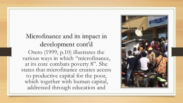impact of micro finance on economic development Introduction microfinance has emerged as an economic development  approach to benefit low-income section of the society microfinance is a kind of.