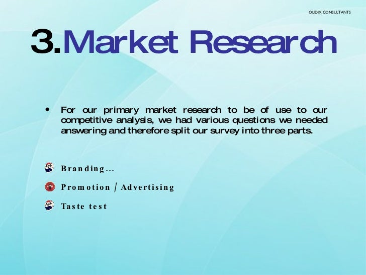 <ul><li>For our primary market research to be of use to our competitive analysis, we had various questions we needed answe...