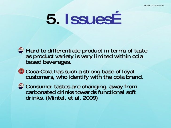5.  Issues… <ul><li>Hard to differentiate product in terms of taste as product variety is very limited within cola based b...