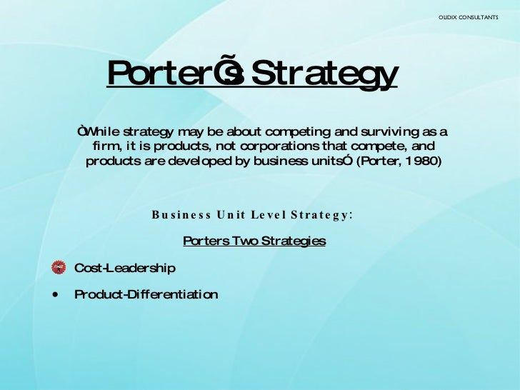 """Porter's Strategy   <ul><li>"""" While strategy may be about competing and surviving as a firm, it is products, not corporati..."""
