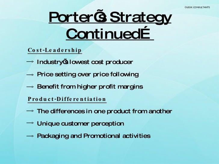 Porter's Strategy Continued… <ul><li>Cost-Leadership </li></ul><ul><li>Industry's lowest cost producer </li></ul><ul><li>P...