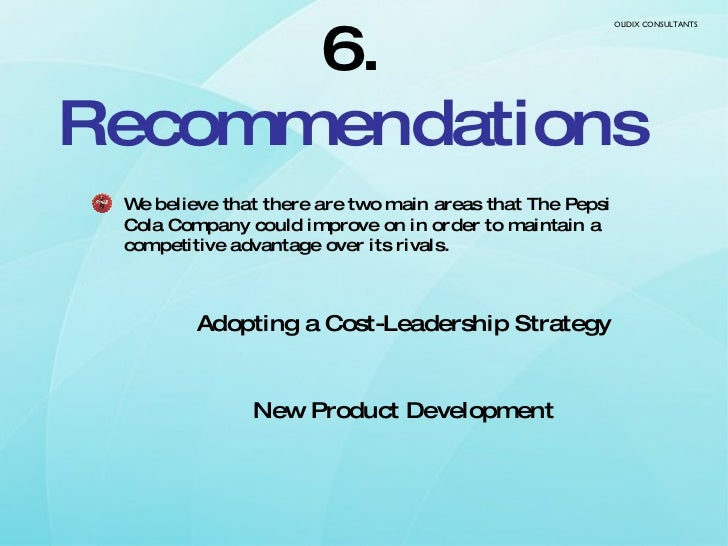 6.  Recommendations <ul><li>We believe that there are two main areas that The Pepsi Cola Company could improve on in order...