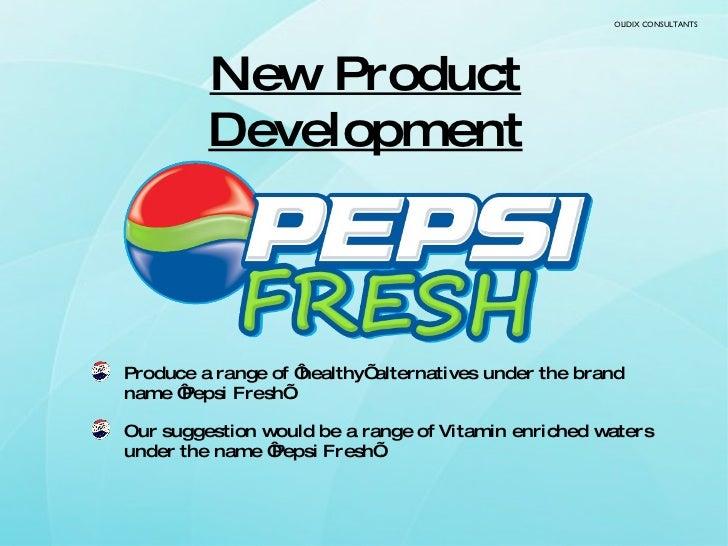 New Product Development <ul><li>Produce a range of 'healthy' alternatives under the brand name 'Pepsi Fresh'. </li></ul><u...