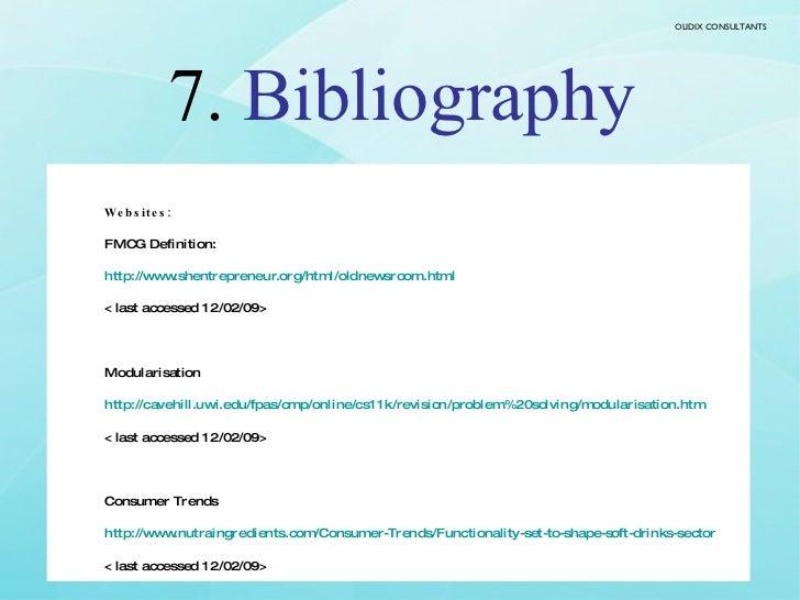 7.  Bibliography <ul><li>Websites: </li></ul><ul><li>FMCG Definition: </li></ul><ul><li>http://www.shentrepreneur.org/html...