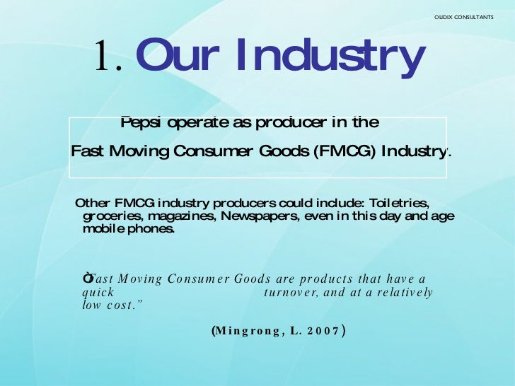 1.  Our Industry <ul><li>Pepsi operate as producer in the  </li></ul><ul><li>Fast Moving Consumer Goods (FMCG) Industry . ...