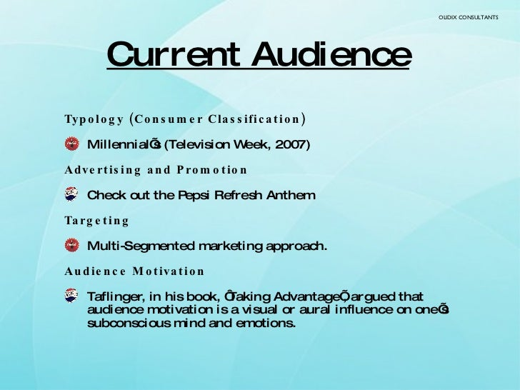 <ul><li>Typology (Consumer Classification) </li></ul><ul><li>Millennial's (Television Week, 2007)  </li></ul><ul><li>Adver...