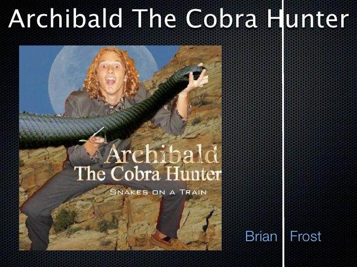 Archibald The Cobra Hunter                       Brian Frost
