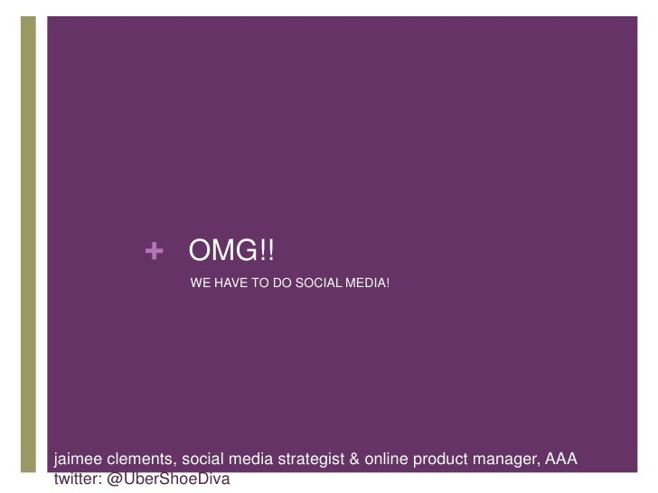 OMG!! <br />WE HAVE TO DO SOCIAL MEDIA!<br />jaimeeclements, social media strategist & online product manager, AAA<br />tw...