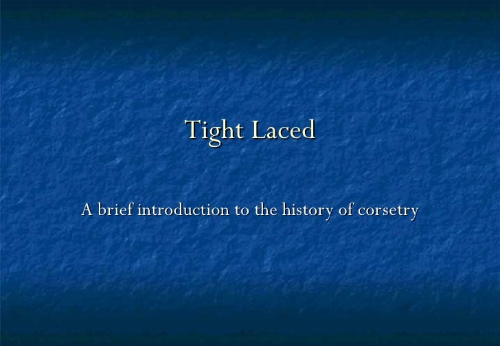 Tight Laced A brief introduction to the history of corsetry