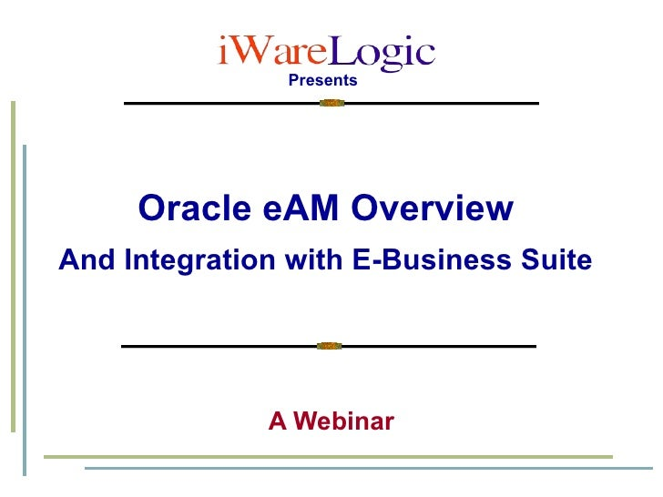 Oracle eAM Overview   And Integration with E-Business Suite   A Webinar