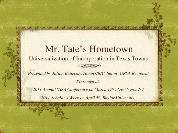 Mr. Tate's Hometown Universalization of Incorporation in Texas Towns  Presented by Jillian Buttecali, Honors/BIC Junior, U...