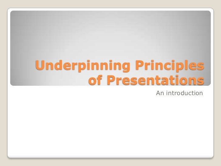 Underpinning Principles of Presentations<br />An introduction<br />