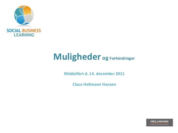 Muligheder og Forhindringer   Middelfart d. 14. december 2011       Claus Hellmann Hansen