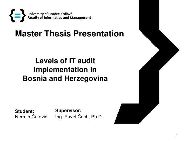 Master Thesis Presentation      Levels of IT audit     implementation in   Bosnia and HerzegovinaStudent:         Supervis...