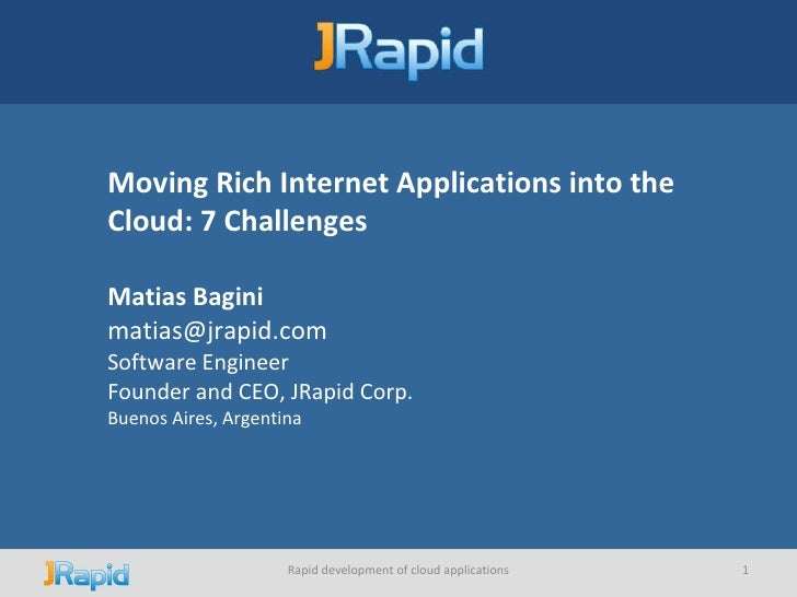Moving Rich Internet Applications into the Cloud: 7 Challenges   Matias Bagini [email_address] Software Engineer Founder a...