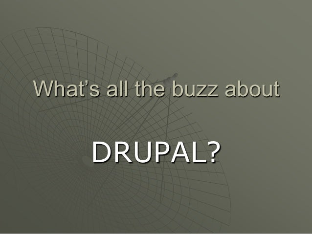 What's all the buzz about     DRUPAL?