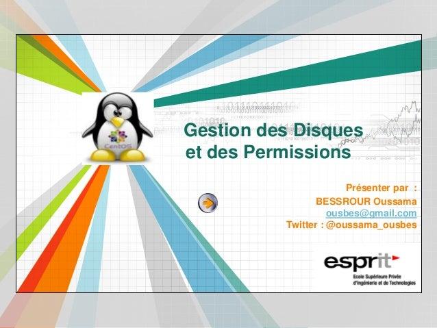 L/O/G/Owww.themegallery.comGestion des Disqueset des PermissionsPrésenter par :BESSROUR Oussamaousbes@gmail.comTwitter : @...