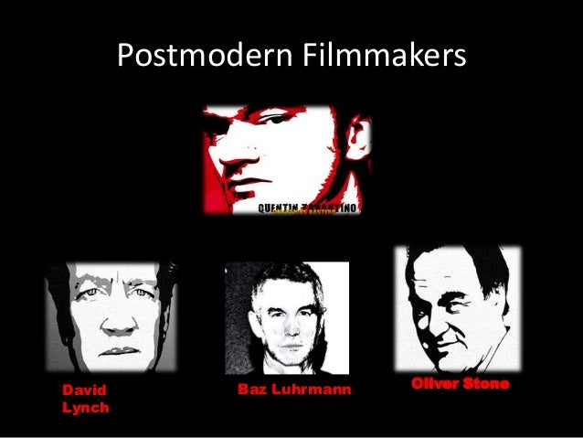 postmodernism and film Postmodernism - film on film reference it is now a truism to say that the term postmodernism has been stretched to the breaking point defining postmodernism has often proved a messy task.
