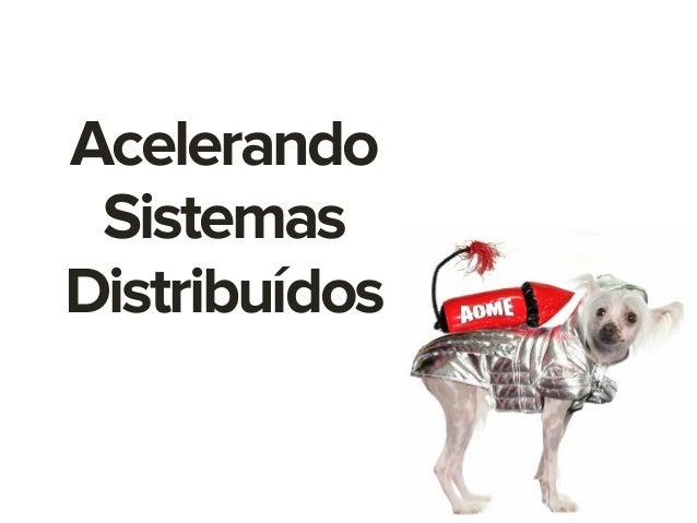 Acelerando Sistemas Distribuídos
