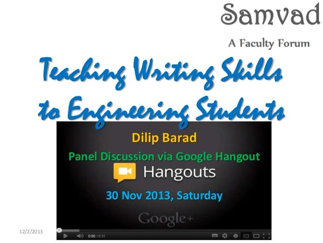 Teaching Writing Skills to Engineering Students Dilip Barad Panel Discussion via Google Hangout  30 Nov 2013, Saturday 12/...