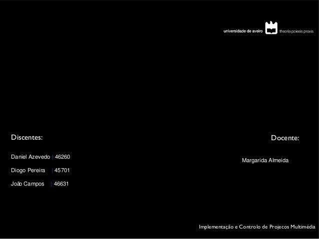 Discentes:  Docente:  Daniel Azevedo | 46260 Diogo Pereira  | 45701  Joã Campos o  Margarida Almeida  | 46631  Implementaç...