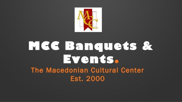 MCC Banquets & Events. The Macedonian Cultural Center Est. 2000
