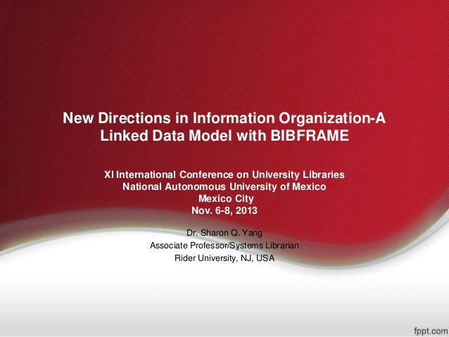 New Directions in Information Organization-A Linked Data Model with BIBFRAME XI International Conference on University Lib...