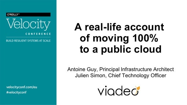 A real-life account of moving 100% to a public cloud Antoine Guy, Principal Infrastructure Architect Julien Simon, Chief T...