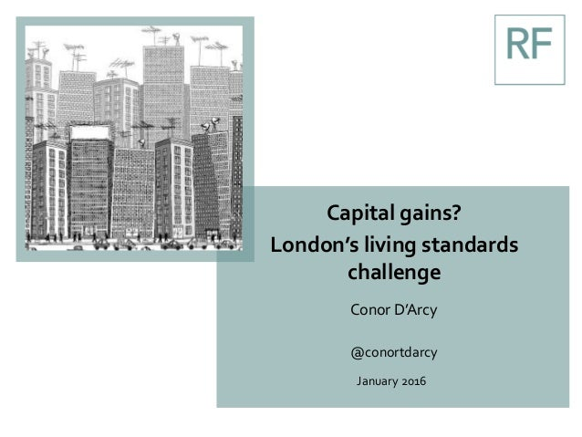 Capital gains? London's living standards challenge Conor D'Arcy @conortdarcy January 2016
