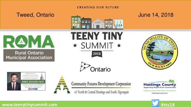 Tweed, Ontario June 14, 2018 www.teenytinysummit.com #tts18