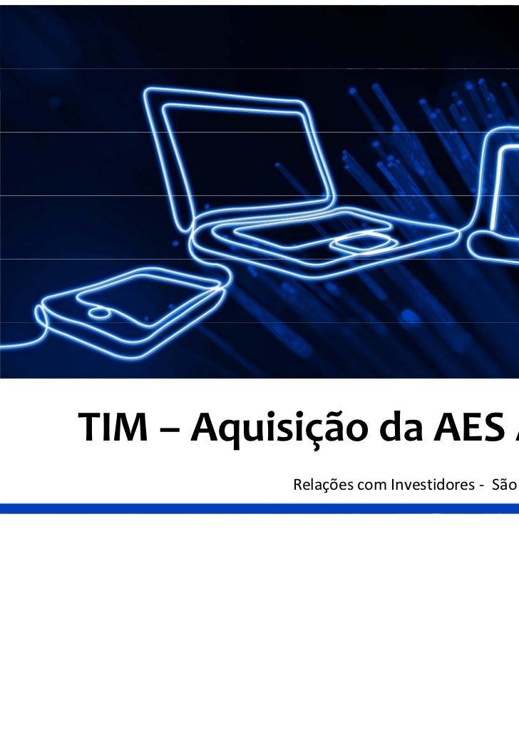 TIM– AquisiçãodaAESAtimus       q ç          RelaçõescomInvestidores‐ SãoPaulo,8deJulhode2011