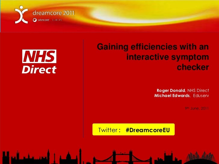 Gaining efficiencies with an interactive symptom checker<br />Roger Donald, NHS Direct<br />Michael Edwards,  Eduserv<br /...