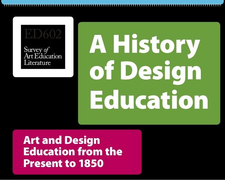 ED602Survey ofArt Education                A History                of DesignLiterature                EducationArt and De...