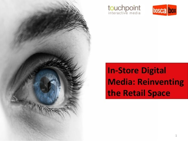 1 In-Store Digital Media: Reinventing the Retail Space