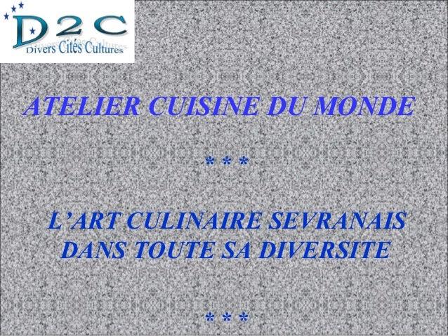 ATELIER CUISINE DU MONDE * * * L'ART CULINAIRE SEVRANAIS DANS TOUTE SA DIVERSITE * * *