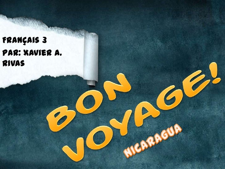 Français 3<br />Par: Xavier A. Rivas<br />Bon voyage!<br />NICARAGUA<br />